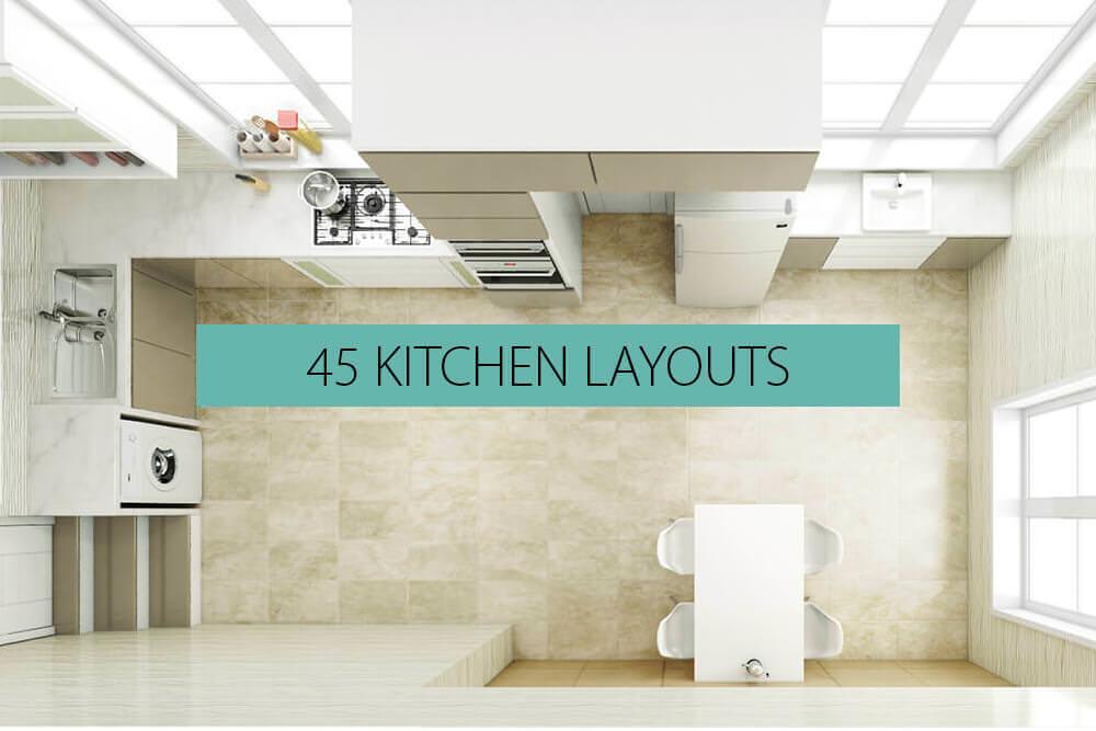 45 Kitchen Layouts - Plans & Ideas
