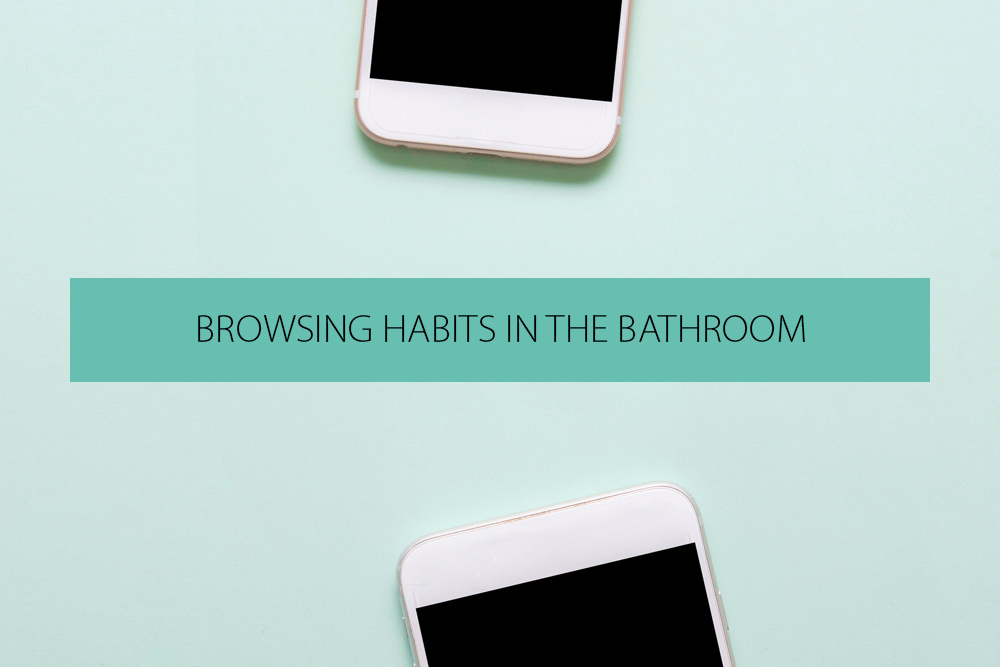 Browsing Habits in the Bathroom